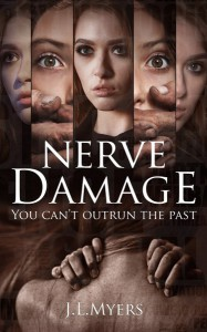Nerve Damage: A chilling psychological thriller that will have you covering your eyes and turning the pages faster at the same time - J.L. Myers