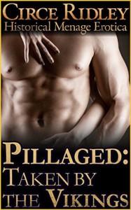 Pillaged: Taken by the Vikings (Historical Viking Menage Erotica) (Taken by the Vikings (TbtV) Book 1) - Circe Ridley