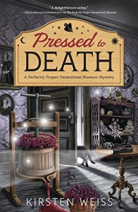 Pressed to Death (A Perfectly Proper Paranormal Museum Mystery) - Kirsten Weiss
