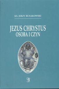 Jezus Chrystus osoba i czyn - Jerzy Buxakowski