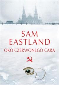 Oko czerwonego cara - Sam Eastland