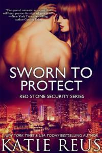 Sworn to Protect - Katie Reus