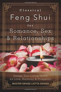 Classical Feng Shui for Romance, Sex & Relationships: Design Your Living Space for Love, Harmony & Prosperity - Master Denise  Liotta Dennis