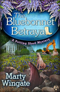 The Bluebonnet Betrayal: A Potting Shed Mystery - Marty Wingate