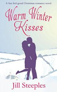 WARM WINTER KISSES a feel good Christmas romance novel - JILL STEEPLES