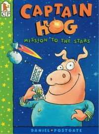 Captain Hog: Mission to the Stars - Daniel Postgate