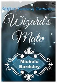 Wizard's Mate (Fantasy Paranormal Romance) - Michele Bardsley