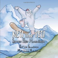 Neti the Yeti Saves His Mountain - Darcie Goodwin, Marianne Kaulima