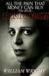 All the Pain That Money Can Buy: The Life of Christina Onassis - William Wright
