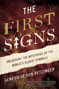The First Signs: Unlocking the Mysteries of the World's Oldest Symbols - Genevieve von Petzinger