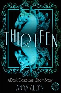 Thirteen: A Dark Carousel Short Story (The Dark Carousel Book 0) - Anya Allyn