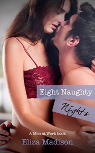 Eight Naughty Nights: A Men at Work Book - Eliza Madison