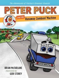 { [ PETER PUCK AND THE RUNAWAY ZAMBONI MACHINE (ADVENTURES OF HOCKEY'S GREATEST MASCOT) ] } McFarlane, Brian ( AUTHOR ) Oct-14-2014 Hardcover - Brian McFarlane