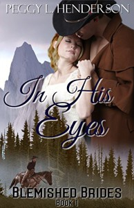 In His Eyes: Blemished Brides Book 1 - Peggy L Henderson