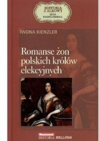 Romanse żon polskich królów elekcyjnych - Iwona Kienzler