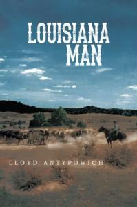 Louisiana Man - Lloyd Antypowich