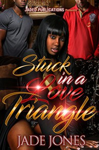 Stuck in a Love Triangle - Jade Jones