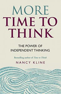 More Time to Think: The power of independent thinking - Nancy Kline