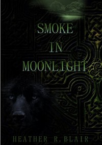 Smoke in Moonlight (Celtic Elementals Book 1) - Heather R. Blair