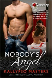 Nobody's Angel (Rescue Me #2, BDSM Erotic Romance) - Kallypso Masters