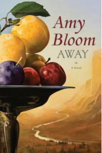 Away: A Novel - Amy Bloom