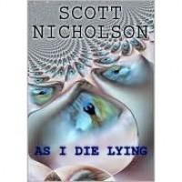 As I Die Lying - Scott Nicholson