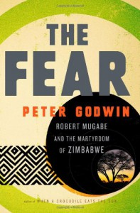 The Fear: Robert Mugabe and the Martyrdom of Zimbabwe - Peter Godwin