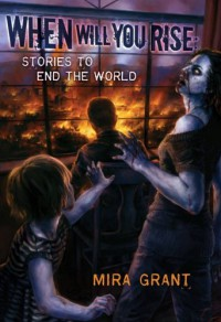 When Will You Rise: Stories to End the World - Mira Grant