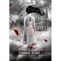 Anna Dressed in Blood (Anna, #1) - Kendare Blake