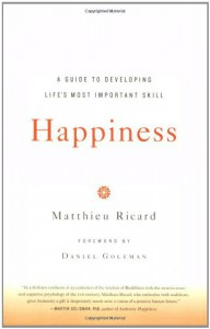 Happiness: A Guide to Developing Life's Most Important Skill - Matthieu Ricard, Jesse Browner, Daniel Goleman