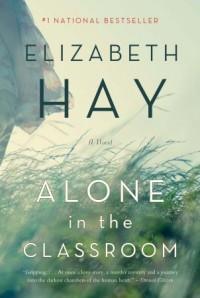 Alone in the Classroom - Elizabeth Hay