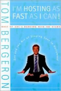 I'm Hosting as Fast as I Can!: Zen and the Art of Staying Sane in Hollywood - Tom Bergeron