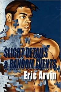 Slight Details & Random Events - Eric Arvin
