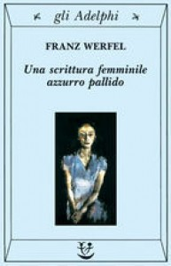 Una scrittura femminile azzurro pallido - Franz Werfel, Renata Colorni
