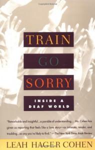 Train Go Sorry: Inside a Deaf World - Leah Hager Cohen