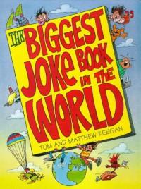 The Biggest Joke Book in the World - Tom Keegan