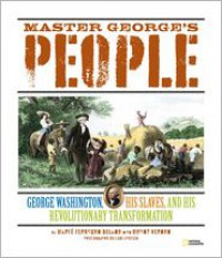 Master George's People: George Washington, His Slaves, and His Revolutionary Transformation - Marfe Ferguson Delano, Lori Epstein, Mount Vernon