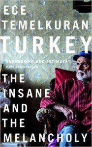 Turkey: The Insane and the Melancholy - Zeynep Beler, Ece Temelkuran