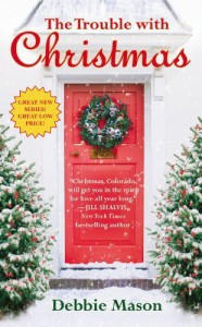 The Trouble with Christmas (Christmas, Colorado) by Mason, Debbie (2013) Mass Market Paperback - Debbie Mason