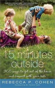 Fifteen Minutes Outside: 365 Ways to Get Out of the House and Connect with Your Kids - Rebecca P. Cohen