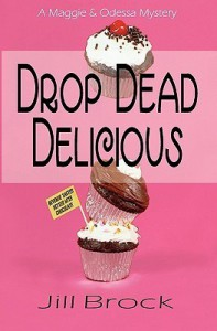 Drop Dead Delicious: A Maggie And Odessa Mystery - Jill Brock