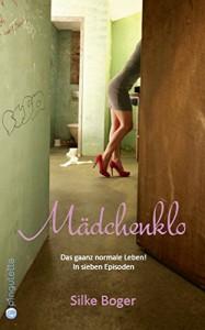 Mädchenklo: Das gaanz normale Leben! In sieben Episoden - Silke Boger