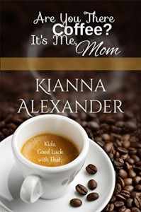 Are You There Coffee? It's Me, Mom - Kianna Alexander
