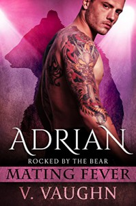 Adrian: Mating Fever (Rocked by the Bear Book 2) - V. Vaughn