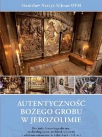 AUTENTYCZNOŚĆ BOŻEGO GROBU W JEROZOLIMIE. Badania historiograficzne, archeologiczno-architektoniczne i udokumentowane w zabytkach (I-X w.) - Stanisław Narcyz Klimas