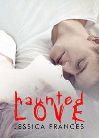 Haunted Love - Jessica Frances