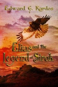 Elias and The Legend of Sirok - Edward G. Kardos