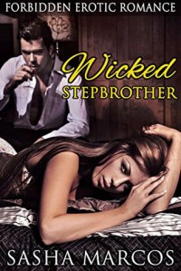 Wicked Stepbrother: A Forbidden Erotic Romance - Sasha Marcos
