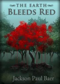 The Earth Bleeds Red - Jackson Paul Baer