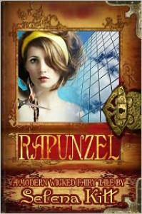 A Modern Wicked Fairy Tale: Rapunzel (Erotic Erotica Romance) - Selena Kitt